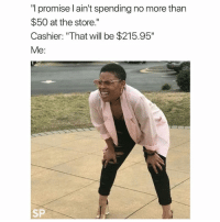 "Will, Store, and More: ""l promise l ain't spending no more than  $50 at the store.""  Cashier: ""That will be $215.95""  Me:  SP 😰"