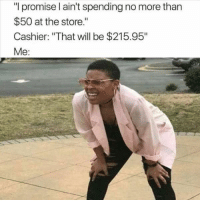 """33 Funny Pictures Of The Day #funny #picture: """"l promise l ain't spending no more than  $50 at the store.""""  Cashier: """"That will be $215.95""""  Me: 33 Funny Pictures Of The Day #funny #picture"""