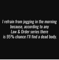 Say no to cardio. . @DOYOUEVEN 👈🏼 20% OFF MOTHERS DAY SALE - use code MUM20 🎉🚚 just tap the link in our BIO ✔️: l refrain from jogging in the morning  because, according to any  Law & Order series there  is 95% chance l'll find a dead body. Say no to cardio. . @DOYOUEVEN 👈🏼 20% OFF MOTHERS DAY SALE - use code MUM20 🎉🚚 just tap the link in our BIO ✔️