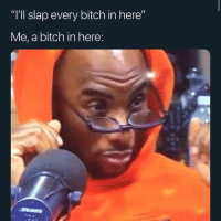 """Bitch, Memes, and 🤖: """"'l slap every bitch in here""""  Me, a bitch in here: 🎶Now she say she gone do what to who?! Let's find out and see... 🎶 😒😒😒 🧐 I beg your mfn pardon!!! 🗣️🗣️🗣️ IKYFL shepost♻♻"""