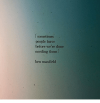 Them, Done, and People: l sometimes  people leave  before we're done  needing them  ben maxfield