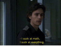 Math, Everything, and I-Suck-At-Everything: l suck at math,  I suck at everything.