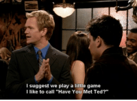 """Memes, Ted, and Game: l suggest we play a little game  l like to call """"Have You Met Ted?"""" *at a bar*  """"I don't know bro I'm not really feeling it tonight""""  Wingman: https://t.co/PTIs3kI5E4"""