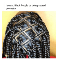 "Memes, Black, and Black People: l swear. Black People be doing sacred  geometry ""Like"" if you 🖤 being black. theblaquelioness"