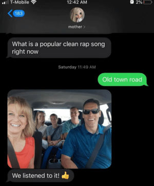 Wholesome Family 🤠: l T-Mobile  2%L  12:42 AM  183  mother>  What is a popular clean rap song  right now  Saturday 11:49 AM  Old town road  We listened to it! Wholesome Family 🤠