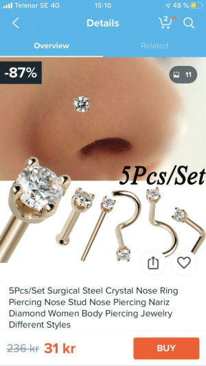 Haters will say it's photoshop: l Telenor SE 4G  15:10  7 48%  Q  Details  Overview  Related  -87%  11  5Pcs/Set  5Pcs/Set Surgical Steel Crystal Nose Ring  Piercing Nose Stud Nose Piercing Nariz  Diamond Women Body Piercing Jewelry  Different Styles  236 kr 31 kr  BUY Haters will say it's photoshop