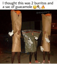 Guacamole, Weed, and Fuck: l thought this was 2 burritos and  a sac of guacamole G)  @daveytrane Follow the fuck outta @daveytrane 🔥