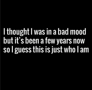 Bad, Lol, and Memes: l thoughtl was in a bad mood  but it's been a few years now  so l guess this is just who lam Oh well lol