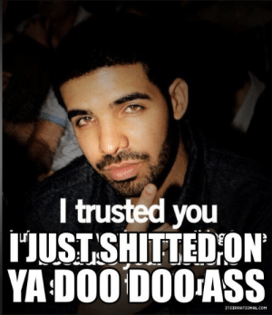 Tumblr, Blog, and Http: l trusted you  HUST SHITTEDİON.  YA D00 D00ASS astrobstrd:
