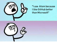 """Microsoft, Github, and Atom: """"l use Atom because  I like GitHub better  than Microsoft I actually said this when someone asked me why I use Atom over VSCode [OC]"""
