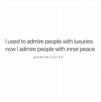 """Peace, Can, and You: l used to admire people with luxuries.  now I admire people with inner peace  @ QWORLDSTAR """"Some things you can't buy..."""" 💯 @QWorldstar https://t.co/yfaiM40AYl"""