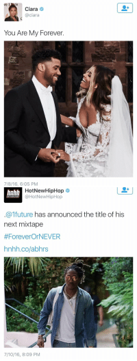 Ciara, Ex's, and Future: L  ve  Ciara  @ciara  You Are My Forever.  7/8/16, 6:05 PM   HotNew HipHop  HOTNEWHIPHOP  @HotNewHipHop  future  has announced the title of his  next mixtape  #Forever OrNEVER  hnhh.co/abhrs  7/10/16, 8:09 PM Future is the pettiest ex of all time 😂