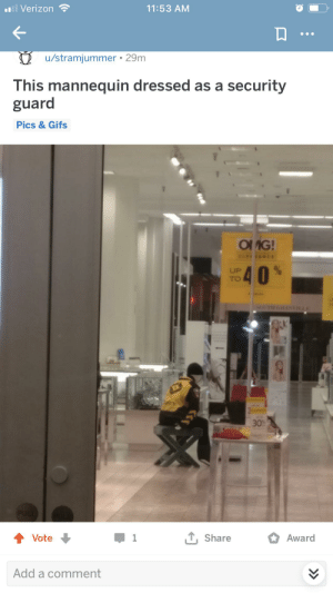 Budget Cuts: l Verizon  11:53 AM  u/stramjummer 29m  This mannequin dressed as a security  guard  Pics & Gifs  OMG!  CLE ANCE  40  UP  TO  THANVI  30  PULL  1 Share  Award  Vote  1  Add a comment Budget Cuts
