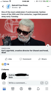 Detroit, Fashion, and Verizon: l Verizon  9:48 AM  Detroit Free Press  18 mins  One of the most celebrated, if controversial, fashion  icons of the 20th and 21st centuries, Lagerfeld passed  away early Tuesday.  FREEP.COM  Karl Lagerfeld, creative director for Chanel and Fendi,  dead  Like  Comment  Share  16  2 shares  Audrey  Sick  O  Write a comment...  留冒®
