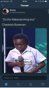 "Blackpeopletwitter, Verizon, and Forever: l Verizon LTE  10:26  Thread  Kenny  @Jailposeshawty  ""Do the Wakanda thing boy""  Chadwick Boseman:  Tweet your reply <p>Wakanda forever (via /r/BlackPeopleTwitter)</p>"