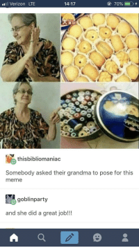 Grandma, Meme, and Verizon: l Verizon LTE  14:17  thisbibliomaniac  Somebody asked their grandma to pose for this  meme  goblinparty  and she did a great job!!! Thanks grandma via /r/wholesomememes https://ift.tt/2SbK25C
