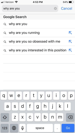 Google, Verizon, and Google Search: l Verizon  why are you  Google Search  a why are you  a why are you running  a why are you so obsessed with me  a why are you interested in this position  4:53 PM  Cancel  q w e rty u p  a S d f  space  123  Go I searched why are you and this happened