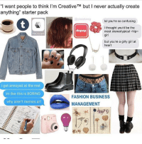 """tbh i love the starter packs ~caitlin: """"l want people to think I'm Creative TM but l never actually create  anything"""" starter pack  @pixie tang  lol you're so confusing  l thought you'd be the  depop  most stereotypical hip  VSCO Cam  girl  but you're a girly girl at  heart  i get annoyed at the met  im like this is BORING  FASHION BUSINESS  why aren't memes art  MANAGEMENT tbh i love the starter packs ~caitlin"""