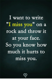 "Memes, 🤖, and Rock: l want to write  ""I miss you"" on a  rock and throw it  at vour face.  10  So you know ho  much it hurts to  miss you."