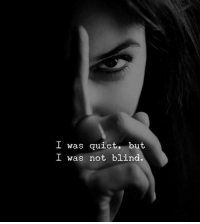 Quiet,  Blind, and But: L was quiet, but  I was not blind.