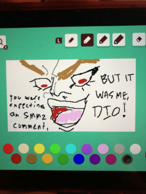 Dio, Tiny, and This: L  X  BUT IT  WAS ME  nfecting  an SMA2  CDnment It's REALLY hard to draw Dio's proportions on this tiny rectangle