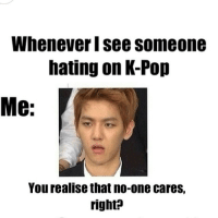 Me 24-7 ...... kpopmemes asian ulzzang shinee exo bigbang likeforlike shoutout like tagsforlikes rate korea korean chinese fun kpopidol: Whenever see someone  hating on K-Pop  Me:  You realise that no-one cares,  right? Me 24-7 ...... kpopmemes asian ulzzang shinee exo bigbang likeforlike shoutout like tagsforlikes rate korea korean chinese fun kpopidol
