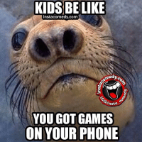 Funny, Memes, and Phone: KIDSBELIKE  instacomedy.com  medy.ca  ansta  YOU GOT GAMES  ON YOUR PHONE instacomedy insta_comedy