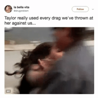 Gif, Lol, and Vitas: la bella vita  @drugproblem  Follow  Taylor really used every drag we've thrown at  her against us..  GIF LOL @taylorswift VMAs2017