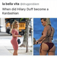 Kardashians, Memes, and Vitas: la bella vita @drugproblem  When did Hilary Duff become a  Kardashian 😍😍😍 oh damm @yourmansbroke slepton bigbatty yum kimkardashian kyliejenner mazza yourmansbroke
