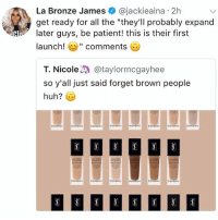 """Again so hard to decide which out of twenty two shades is mine?! How convenient that there is one universal shade for black skin tones! Ysl needa do better and so do the rest of these makeup brands! If you can make twenty two shades of snow on a december night, then you can make some for us dark girls! And side note, it may be a reach but when i see shit like this, i feel as though the company doesnt bother with our tones, think we dont exist, or think we cant afford it. I personally (you dont have to agree) think that they do this because of the belief that black people cant afford luxury makeup. Alot of makeup brands dont cater to darker tones cause of the low rate of purchases. But how can they decide that, when they dont even give us an option to purchase it? We not gonna purchase porcelain: La Bronze James @jackieaina 2h  get ready for all the """"they'll probably expand  later guys, be patient! this is their first  launch!四"""" comments  T. Nicole溈@taylormcgayhee  so y'all just said forget brown people  huh? Again so hard to decide which out of twenty two shades is mine?! How convenient that there is one universal shade for black skin tones! Ysl needa do better and so do the rest of these makeup brands! If you can make twenty two shades of snow on a december night, then you can make some for us dark girls! And side note, it may be a reach but when i see shit like this, i feel as though the company doesnt bother with our tones, think we dont exist, or think we cant afford it. I personally (you dont have to agree) think that they do this because of the belief that black people cant afford luxury makeup. Alot of makeup brands dont cater to darker tones cause of the low rate of purchases. But how can they decide that, when they dont even give us an option to purchase it? We not gonna purchase porcelain"""