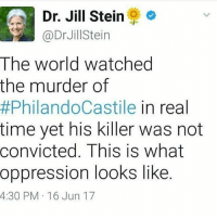 💯🆓🎮 Crazy as fuck. StayWoke: LA Dr. Jill Stein  @Dr Jill ein  The world watched  the murder of  #PhilandoCastile in real  time yet his killer was not  convicted. This is what  oppression looks like  4:30 PM 16 Jun 17 💯🆓🎮 Crazy as fuck. StayWoke