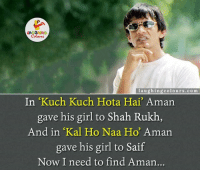 "Girls, Girl, and Kuch Kuch Hota Hai: LA GHING  laughing colours .com  In ""Kuch Kuch Hota Hai' Amana  gave his girl to Shah Rukh  And in Kal Ho Naa Ho' Aman.  gave his girl to Saif  Now I need to find Aman... Koi Aman Hai Yaha...?? 3:)"