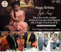 Wishing Jyoti Amge A Very Happy Birthday.. :): LA GRING  16th DEC  Happy Birthday  She is the world's smallest  woman by Guinness World Records  a height of 62.8 laughing colours.com  From Nagpur, Maharashtra, India Wishing Jyoti Amge A Very Happy Birthday.. :)