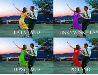 Lala and the friend 😀😂: LA LA LAND  DIPSY LAND  TINKY Y LAN  PO Lala and the friend 😀😂
