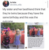 """This is the cutest thing that's happened in 2017!!!: la loba  @vickto_willy  My sister and her bestfriend think that  they're twins because they have the  same birthday and this was the  outcome  4 People  Jia just had a full on argument with  two 'fisher island school girls' that  she and Zuri are twins. She cried  because the little girl said """"there is  no way you don't have the same  color skin."""" She said, """"you don't  know anything, we are twins  because we have the same This is the cutest thing that's happened in 2017!!!"""