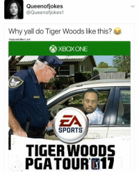 😂😂I'm 💀: LA Queenofjokes  @Queen ofjokes1  Why yall do Tiger Woods like this?  Featured ent  AXBOXONE  EA  SPORTS  TIGER WOODS  PGA TOUR K17 😂😂I'm 💀