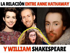 Memes, Shakespeare, and Anne Hathaway: LA RELACIÓN ENTRE ANNE HATHAWAY  Y WILLIAM SHAKESPEARE ¿Coincidencia? ¿Destino? ¿Viajero del tiempo? D: