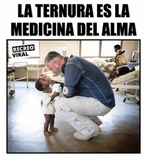 Untitled, Alma, and Viral: LA TERNURA ES LA  MEDICINA DEL ALMA  RECREO  VIRAL Untitled