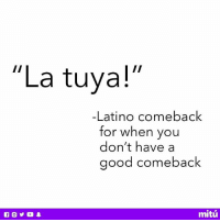 "Guilty.: ""La tuya!  -Latino comeback  for when you  don't have a  good comeback  mitú Guilty."