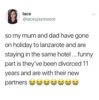 Dad, Funny, and Memes: lace  @laceyjaymoore  so my mum and dad have gone  on holiday to lanzarote and are  staying in the same hotel... funny  part is they've been divorced 11  years and are with their new  partners I smell trouble.