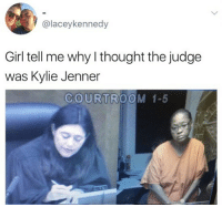 Kylie Jenner, Memes, and Girl: @laceykennedy  Girl tell me why l thought the judge  was Kylie Jenner  COURTROOM 1-5 😂Same here