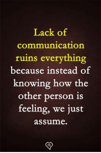 Memes, 🤖, and How: Lack of  communication  ruins everything  because instead of  knowing how the  other person is  feeling, we just  assume.