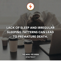 Sums up me. Pls no. — Source: (theguardian) http:-bit.ly-2kOy017: LACK OF SLEEP AND IRREGULAR  SLEEPING PATTERNS CAN LEAD  TO PREMATURE DEATH  THE MORE YOU KNOW  @FACT BOLT Sums up me. Pls no. — Source: (theguardian) http:-bit.ly-2kOy017