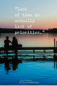 Time, Tim Ferriss, and Tim: 'Lack  of time is  actually  Lack of  priorities.  Tim Ferriss  FB QuotesAndSayings