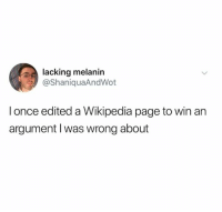 melanin: lacking melanin  @ShaniquaAndWot  I once edited a Wikipedia page to win an  argument I was wrong about