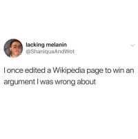 Wikipedia, Dank Memes, and Page: lacking melanin  @ShaniquaAndWot  I once edited a Wikipedia page to win arn  argument l was wrong about