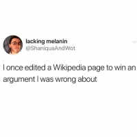 Wikipedia, Power, and Dank Memes: lacking melanin  @ShaniquaAndWot  l once edited a Wikipedia page to win an  argument l was wrong about Power move