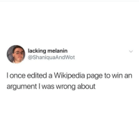 Instagram, Meme, and Memes: lacking melanin  @ShaniquaAndWot  l once edited a Wikipedia page to win an  argument lI was wrong about @pubity was voted 'best meme account on Instagram' 😂