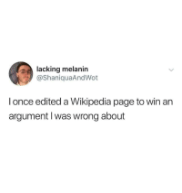 meirl: lacking melanin  @ShaniquaAndWot  l once edited a Wikipedia page to win an  argument l was wrong about meirl