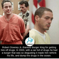 LACOUNTY A  DailyFacts  Robert Downey Jr. thanked Burger King for getting  him off drugs. In 2003, with a car full of drugs he had  a burger that was so disgusting it made him rethink  his life, and dump the drugs in the ocean. ———————————————————— love cute follow followme smile picoftheday instagood instadaily amazing igers bestoftheday instamood life health betterliving betterlife healthy strength betteryou strong potential advice profound faith inspiration fitness SBHM ————————————————————